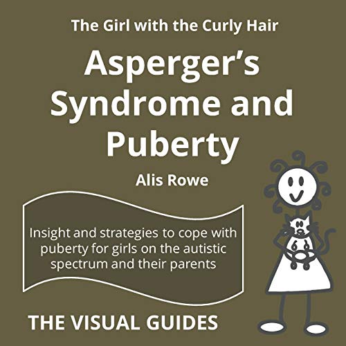 Asperger's Syndrome and Puberty: by the girl with the curly hair (The Visual Guides) (Volume ...