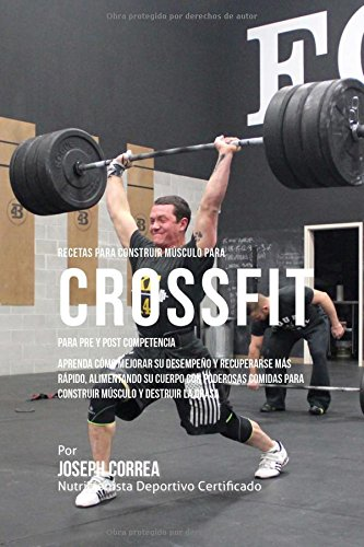 9781519706782: Recetas para Construir Musculo para Cross fit, para Pre y Post Competencia: Aprenda como mejorar su desempeno y recuperarse mas rapido, alimentando su ... para construir musculo y destruir la grasa
