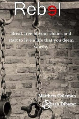 9781519707116: Rebel: Break free of your chains and start to live a life that you deem worthy