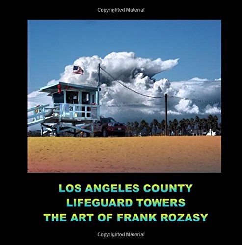9781519707635: Los Angeles county lifeguard towers the art of Frank Rozasy