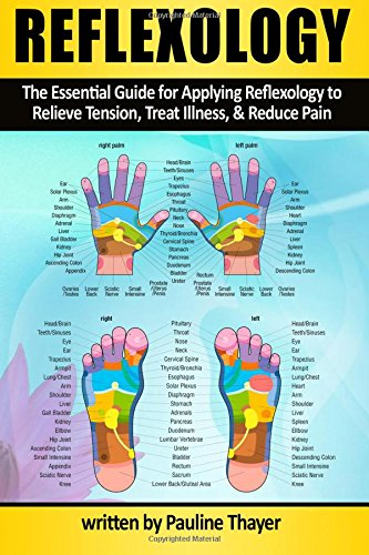 9781519708151: Reflexology: The Essential Guide for Applying Reflexology to Relieve Tension, Treat Illness, and Reduce Pain