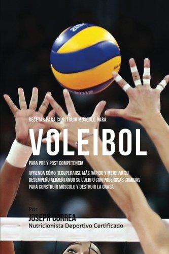 9781519708687: Recetas para Construir Musculo para Voleibol, para Pre y Post Competencia: Aprenda como recuperarse mas rapido y mejorar su desempeno alimentando su ... musculo y destruir la grasa (Spanish Edition)