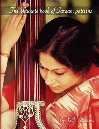 9781519709172: The Ultimate Book of Sargam Patterns: Indian music permutations, classical Indian music, sargam exercises, paltas