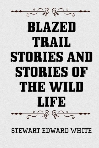 9781519709455: Blazed Trail Stories and Stories of the Wild Life