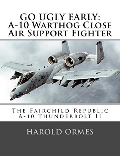 9781519712059: GO UGLY EARLY: A-10 Warthog Close Air Support Fighter