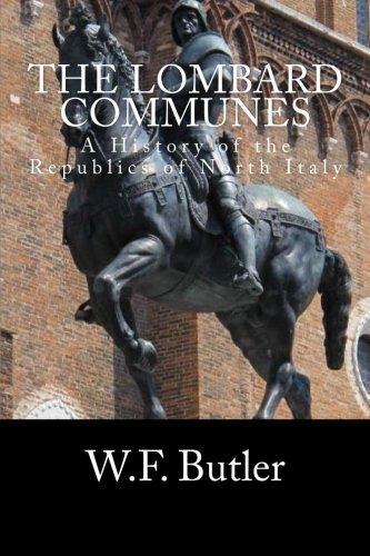 9781519712790: The Lombard Communes: A History of the Republics of North Italy