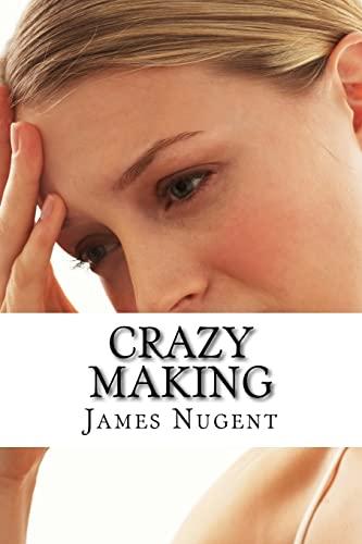 Crazy Making: Nugent, James