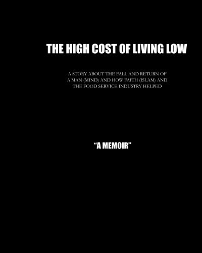 9781519713780: The high Cost of Living Low: The story about the fall and return of a man (mind) nd how faith (Islam) and the Food Service Industry helped save my life