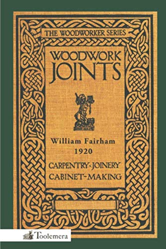 9781519715173: Woodwork Joints: Carpentry, Joinery, Cabinet-Making: The Woodworker Series