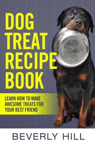 9781519715296: Dog Treat Recipe Book: Learn How To Make Treats For Your Best Friend (dog recipe, dog cookbook, dog treats, dog pouch, animal food, dog food, dog, animal)