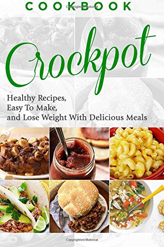 9781519715609: Cookbook: CROCKPOT - Healthy Recipes, Easy To Make, Lose Weight with Delicious Meals