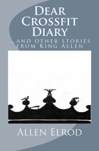 9781519716330: Dear CrossFit Diary...and other stories from King Allen