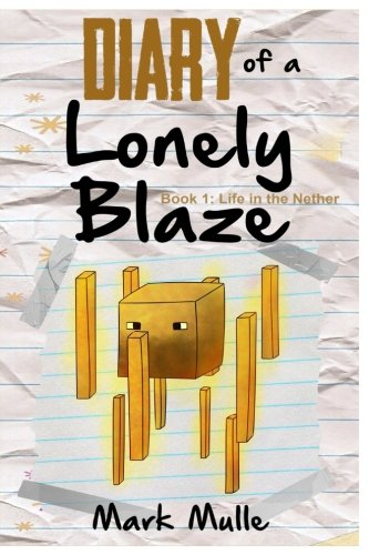 9781519719119: Diary of a Lonely Blaze (Book 1): Life in the Nether (An Unofficial Minecraft Book for Kids Ages 9 - 12 (Preteen) (Volume 1)