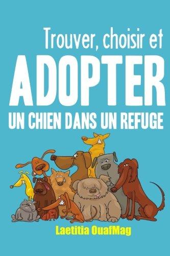 9781519720955: Trouver, choisir et adopter un chien dans un refuge (French Edition)