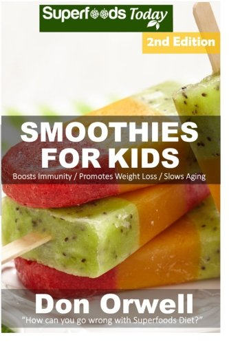 9781519722386: Smoothies For Kids: Over 90 Quick & Easy Gluten Free Low Cholesterol Whole Foods Blender Recipes full of Antioxidants & Phytochemicals (Natural Weight Loss Transformation) (Volume 100)