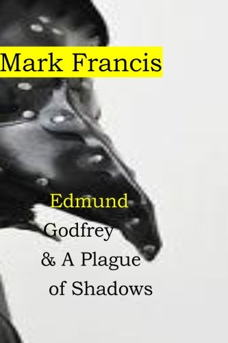 9781519722829: Edmund Godfrey & A Plague of Shadows: 100,000 from the Plague. Who cares about a few murders? Edmund Godfrey- that's who. (The Godfrey Papers) (Volume 5)