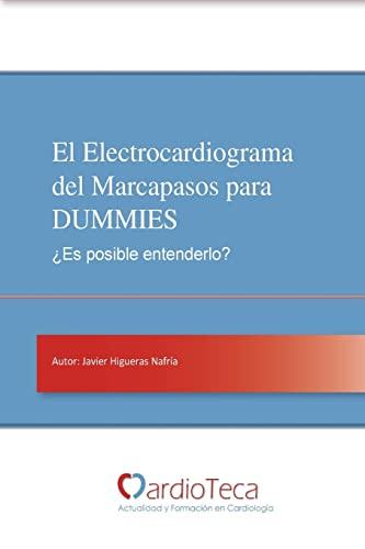 9781519725073: El Electrocardiograma del Marcapasos para DUMMIES. ¿Es posible entenderlo?: Guía sencilla para médicos no cardiólogos para entender de una vez por todas el ECG del marcapasos (Spanish Edition)