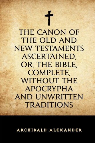 9781519725141: The Canon of the Old and New Testaments Ascertained, or, The Bible, Complete, without the Apocrypha and Unwritten Traditions