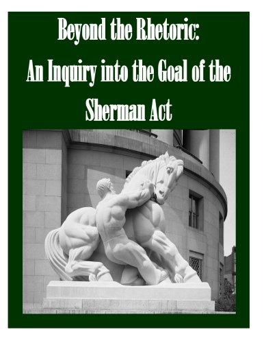9781519725325: Beyond the Rhetoric: An Inquiry into the Goal of the Sherman Act