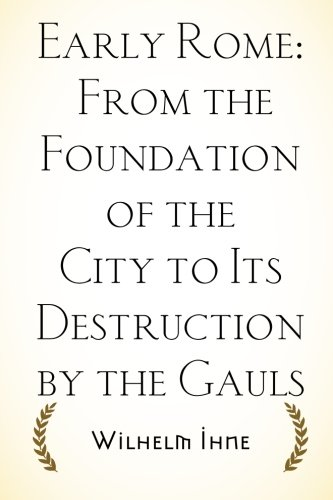 9781519726049: Early Rome: From the Foundation of the City to Its Destruction by the Gauls