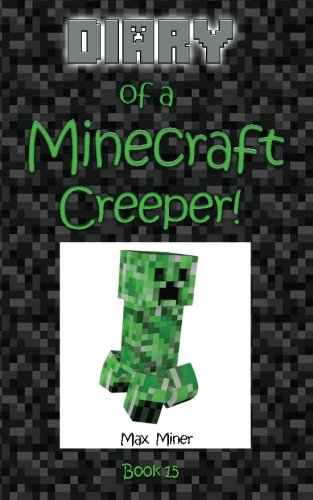 9781519727565: Diary of a Minecraft Creeper! (Diary of a Minecraft Max) (Volume 15)