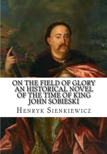 9781519727978: On the Field of Glory An Historical Novel of the Time of King John Sobieski