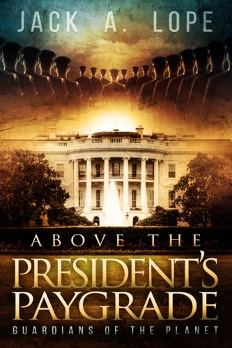 9781519728432: Guardian's Of The Planet (Above The President's Paygrade) (Volume 1)
