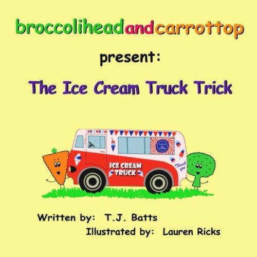 9781519729293: broccoliheadandcarrottop present: the ice cream truck trick