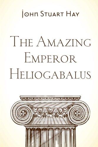 9781519731234: The Amazing Emperor Heliogabalus