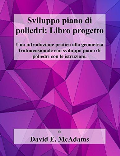 9781519731647: Sviluppo piano di poliedri: Libro progetto: Una introduzione pratica alla geometria tridimensionale con sviluppo piano di poliedri con le istruzioni