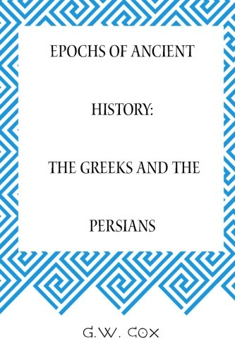 9781519732279: Epochs of Ancient History: The Greeks and the Persians