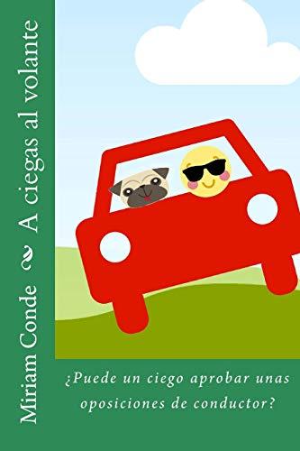 9781519734273: A ciegas al volante: ¿Puede un ciego aprobar unas oposiciones de conductor?