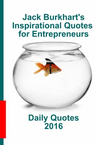 9781519734754: Jack Burkhart's Inspirational Quotes for Entrepreneurs: Daily Quotes 2016
