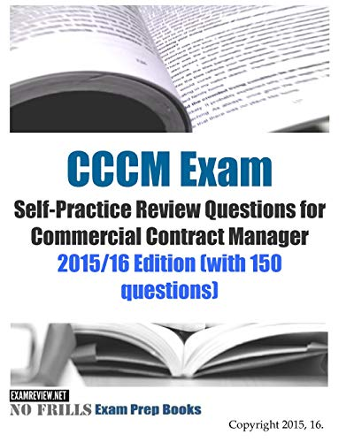 9781519735980: CCCM Exam Self-Practice Review Questions for Commercial Contract Manager: 2015/16 Edition (with 150 questions)