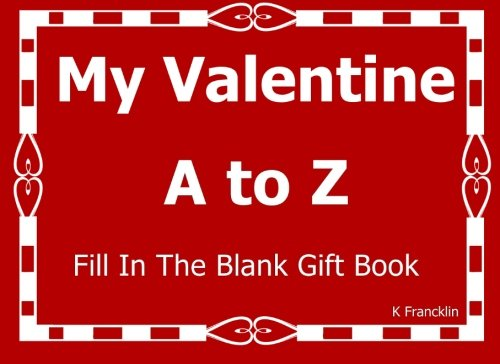 9781519736482: My Valentine A to Z Fill In The Blank Gift Book (A to Z Gift Books) (Volume 41)