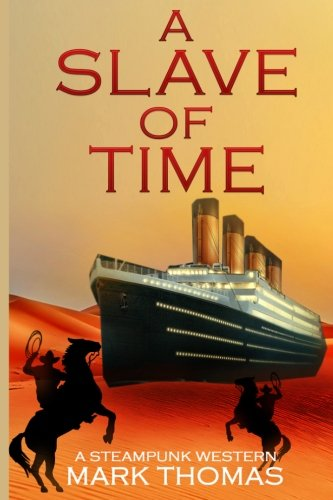 9781519738257: A Slave of Time: A Steampunk Western (Time Travel Fiction)