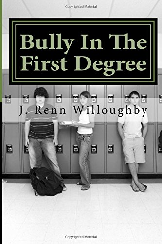 9781519740502: Bully In The First Degree: Dedicated to Tweens and Teenagers Who Battle The Bully