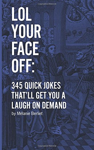 9781519741295: LOL Your Face Off: 345 Quick Jokes That'll Get You A Laugh On Demand