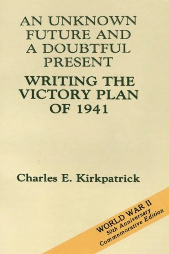 9781519741837: An Unknown Future and a Doubtful Present: Writing the Victory Plan of 1941