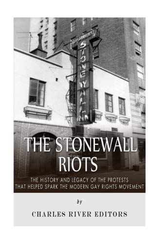 9781519741929: The Stonewall Riots: The History and Legacy of the Protests that Helped Spark the Modern Gay Rights Movement