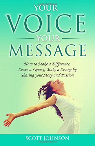 9781519742179: Your Voice Your Message: How to Make a Difference, Leave a Legacy, Make a Living by Sharing your Story and Passion