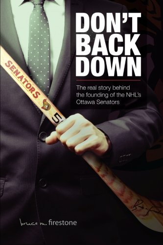 9781519743350: Don't Back Down: The Real Story Behind the Founding of the NHL's Ottawa Senators