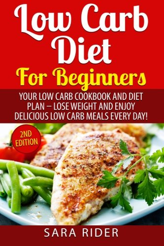 9781519744135: Low Carb: Low Carb Diet For Beginners Your Low Carb Cookbook and Diet Plan – Lose Weight and Enjoy Delicious Low Carb Meals Every day
