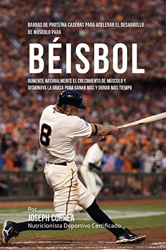 9781519744395: Barras de Proteina Caseras para Acelerar el Desarrollo de Musculo para Beisbol: Aumente naturalmente el crecimiento de musculo y disminuya la grasa para ganar mas y durar mas tiempo (Spanish Edition)