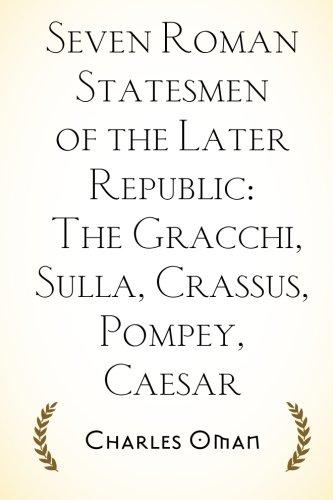 9781519744715: Seven Roman Statesmen of the Later Republic: The Gracchi, Sulla, Crassus, Pompey, Caesar