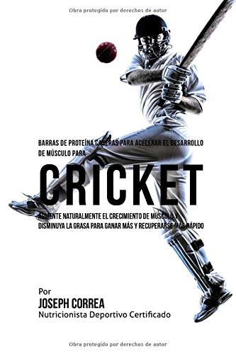 9781519745156: Barras de Proteina Caseras para Acelerar el Desarrollo de Musculo para Cricket: Aumente naturalmente el crecimiento de musculo y disminuya la grasa ... y recuperarse mas rapido (Spanish Edition)