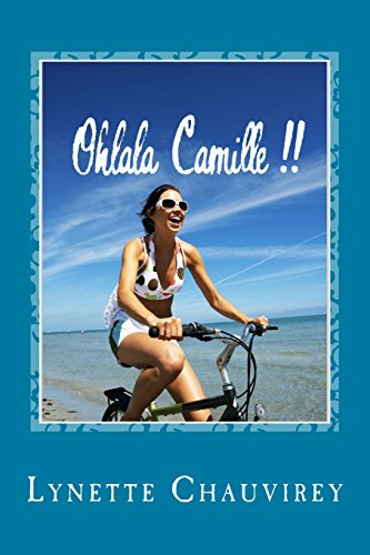 9781519745354: Ohlala Camille !! - Learn French with chick lit: Modern and fun stories with French/English glossaries throughout the text (French Edition)