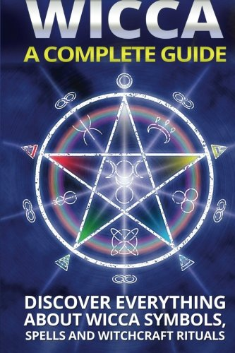9781519745798: Wicca: A Complete Guide: A Complete Guide: Discover Everything About Wicca Symbols, Spells And Witchcraft Rituals