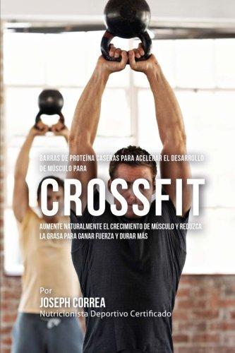 9781519746122: Barras de Proteina Caseras para Acelerar el Desarrollo de Musculo para Cross fit: Aumente naturalmente el crecimiento de musculo y reduzca la grasa para ganar fuerza y durar mas