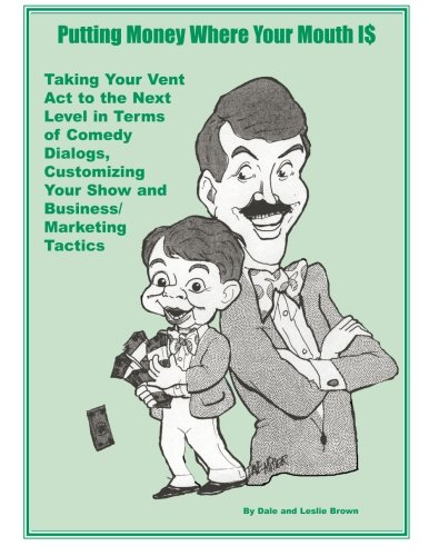9781519746252: Putting Money Where Your Mouth Is: Taking Your Vent Act to the Next Level in Terms of Comedy Dialogs, Customizing Your Show and Business/Marketing Tactics